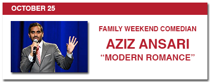 saturday, october 25, family weekend comedian, aziz ansari, modern romance
