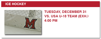 ICE HOCKEY TUESDAY DECEMBER 31 VS USA U-18 TEAM (EXHIBITION) 4:00 PM