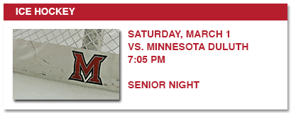 ICE HOCKEY, SATURDAY, MARCH 1 VS MINNESOTA DULUTH 7:05 PM SENIOR NIGHT