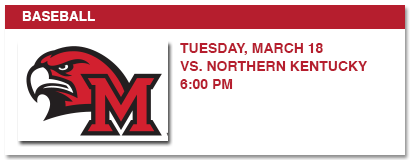 BASEBALL, TUESDAY, MARCH 18 VS NORTHERN KENTUCKY, 6:00 PM