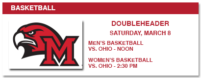 BASKETBALL, DOUBLEHEADER, SATURDAY, MARCH 8 MEN'S BASKETBALL VS. OHIO - NOON, WOMEN'S BASKETBALL VS. OHIO - 2:30 PM
