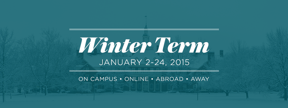 Winter Term. January 2-24, 2015. On campus, online, abroad, away. Blue tinted photo of snowy central quad and MacCracken