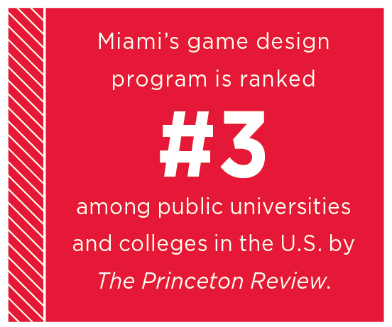 Miamis game design program is ranked #3 among public universities and colleges in the US by The Princeton Review