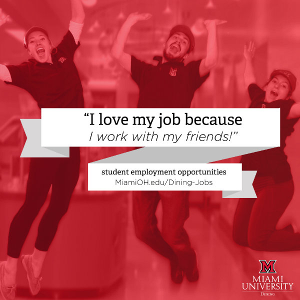 """I love my job because I work with my friends!"" student employment opportunities @ miamioh.edu/dining-jobs"
