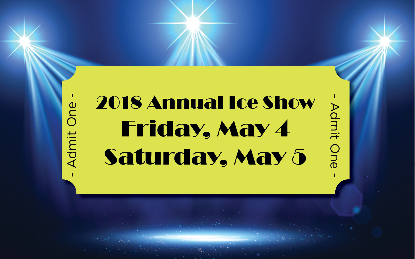 2018 annual ice show. Friday May 4, Saturday May 6