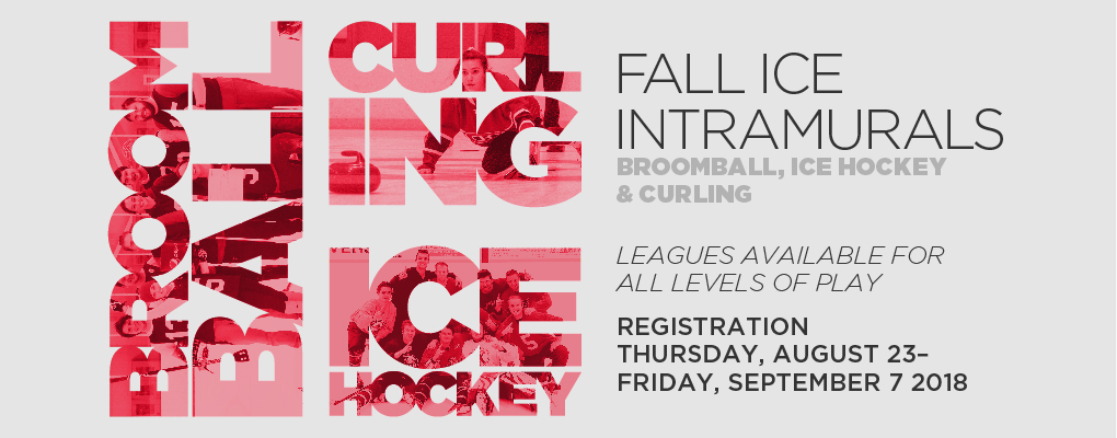 broomball. curling. ice hockey. Fall ice intramurals. brromball, ice hockey, and curling. leagues available for all levels of play. registration Thursday August 23-friday September 7 2018.