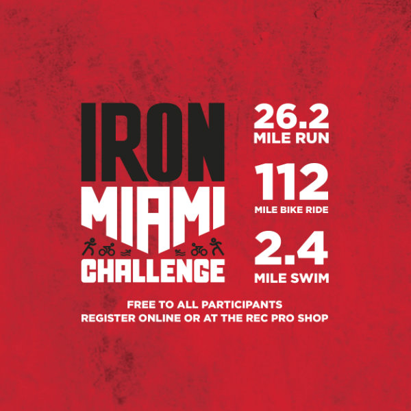 IronMiami Challenge: Free to all participants, register online or at the Rec Pro Shop