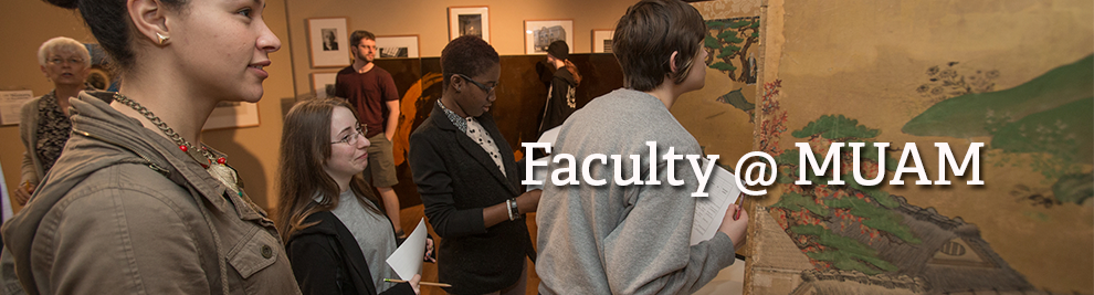 Students holding handouts view and discuss artwork in the museum. Text: Faculty at MUAM