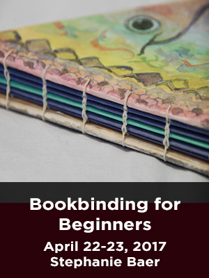 Bookbinding for Beginners. April 22-23, 2017. Stephanie Baer