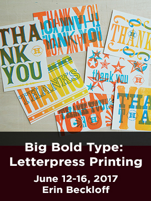 Big Bold Type. Letterpress Printing. June 12-16, 2017. Erin Beckloff