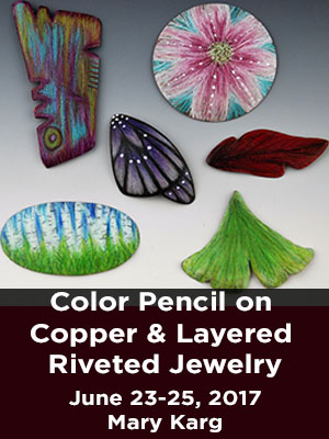 Color Pencil on Copper & Layered Riveted Jewelry. June 24-25, 2017. Mary Karg.
