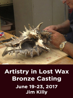 Artistry in Lost Wax Bronze Casting. June 19-23, 2017. Jim Killy.