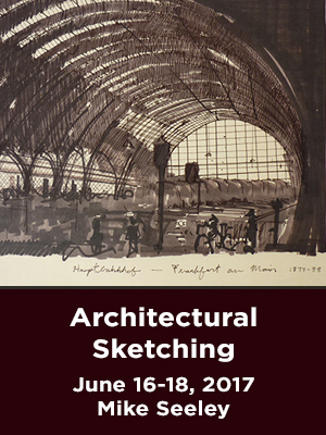 Architectural Sketching. June 16-18, 2017. Mike Seeley