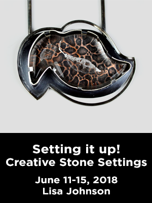 A stone pendant setting. Text: Setting it up! Creative stone settings. June 11-15, 2018 Lisa Johnson