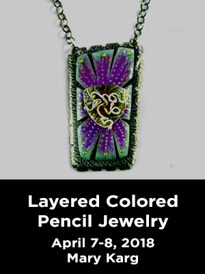 A colorful rectangular pendant. Text: Layered Colored Pencil Jewelry. April 7-8, 2018, Mary Karg.
