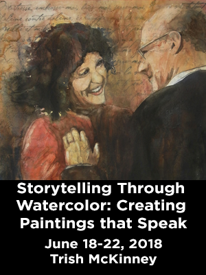 A watercolor of a woman and man smiling at each other. Text: Storytelling through watercolor. Creating paintings that speak. June 18-22 Trish McKinney