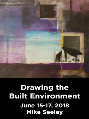 A building on a watercolor background. Text: Drawing the built environment. June 15-17, 2018. Mike Seeley