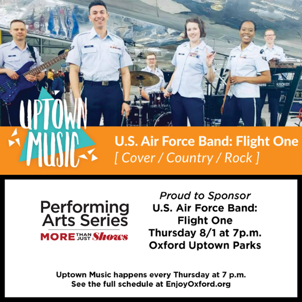 Performing Arts Series proud to sponsor Uptown Music Air Force Band Flight One, cover/country/rock. Thursday 8/1 at 7 pm. Oxford Uptown Parks