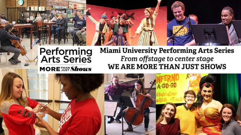 A collage of shows and scenes from 2017-18 events. Text: Miami University Performing Arts Series. From offstage to center stage. We are more than just shows.