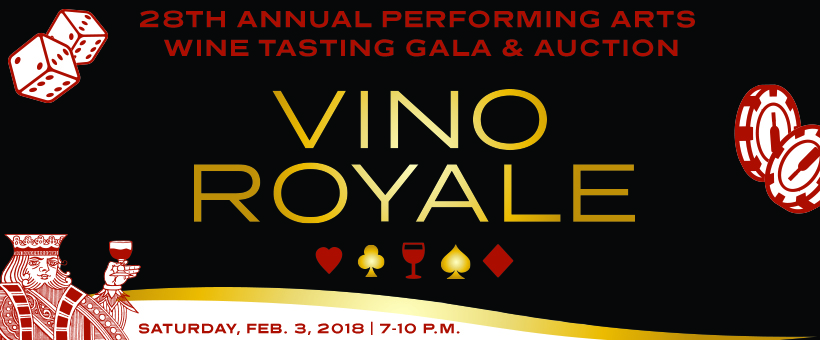 A pair of dice, gambling chips, and card suit symbols. At bottom, a playing card figure raises a glass of red wine. Text: 28th annual Performing Arts Wine Tasting Gala & Auction. Vino Royale. Saturday, Feb. 3, 2018. 7-10 pm.
