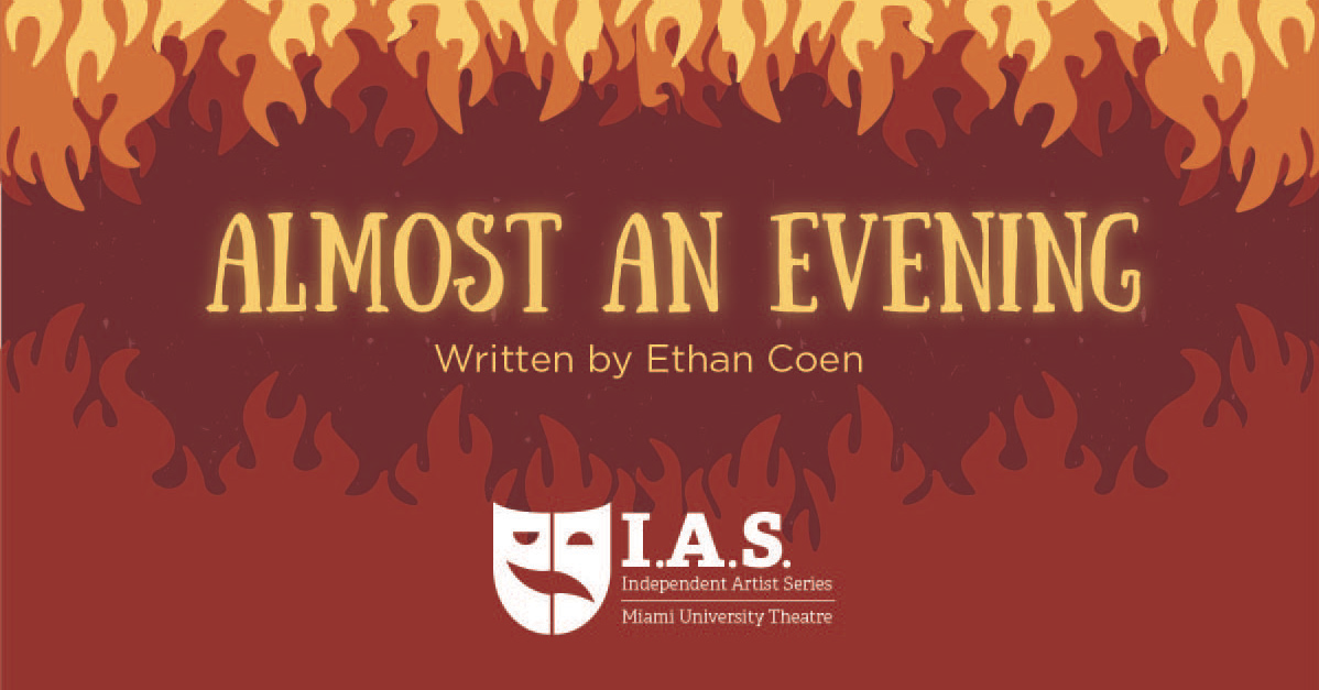 Almost an Evening. Written by Ethan Coen. IAS Independent Artist Series. Miami University Theatre.