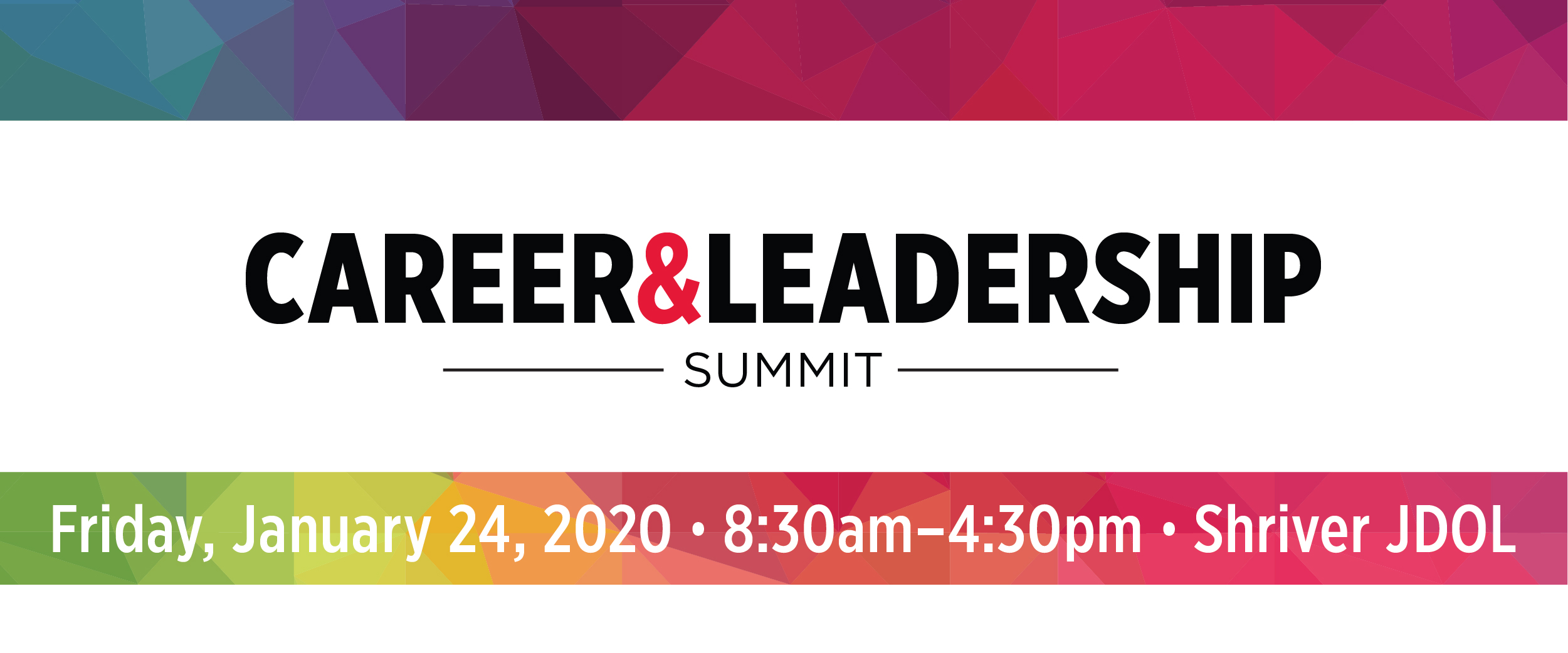 Career & Leadership Summit. Friday, January 24, 2020 • 8:30am–4:30pm • Shriver JDOL
