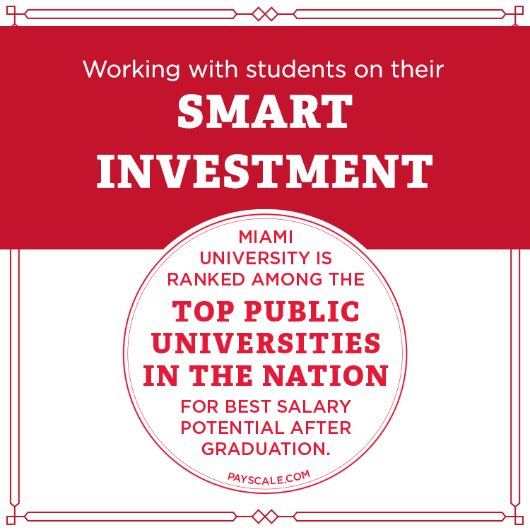 Working with students on their smart investment. Miami ranked among top universities in the nation for best salary potential after graduation.