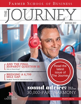 Read the Winter 2017 issue of 'The Journey' from the Farmer School of Business. Stories include 'And the Final Jeopardy Question is: Who is Chuck Moul', 'Bridging a 6,799 Mile Gap: Students Tackle the International Divide' and 'Sound Advice: How to Orchestrate 30,000-Part Harmony.'