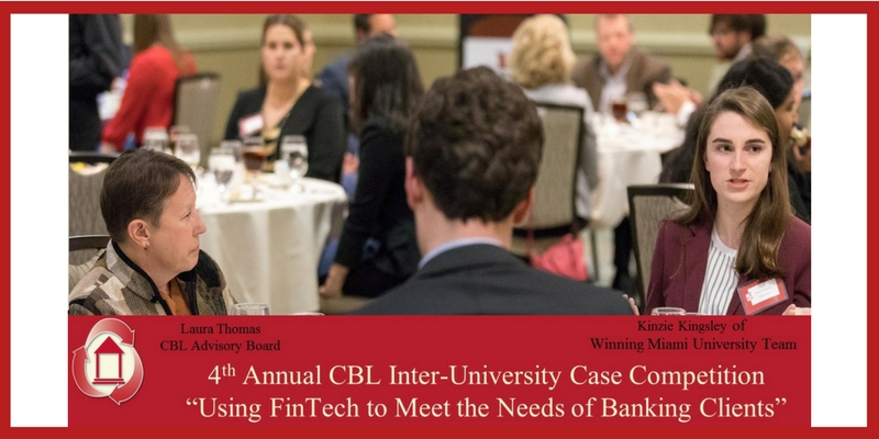 4th Annual CBL Inter-University Case Competition - Using FinTech to Meet the Needs of Banking Clients. Laura Thomas, CBL Advisory Board. Kinzie Kingsley of Winning Miami University Team