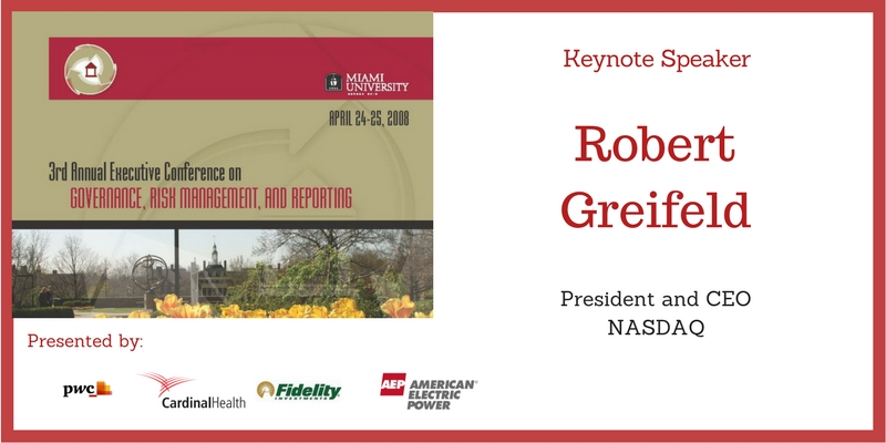 April 24-25, 2008. 3rd Annual Executive Conference on Governance, Risk Management and Reporting. Keynote Speaker Robert Greifeld, President and CEO NASDAQ. Presented by PwC, Cardinal Health, Fidelity Investments and American Electric Power