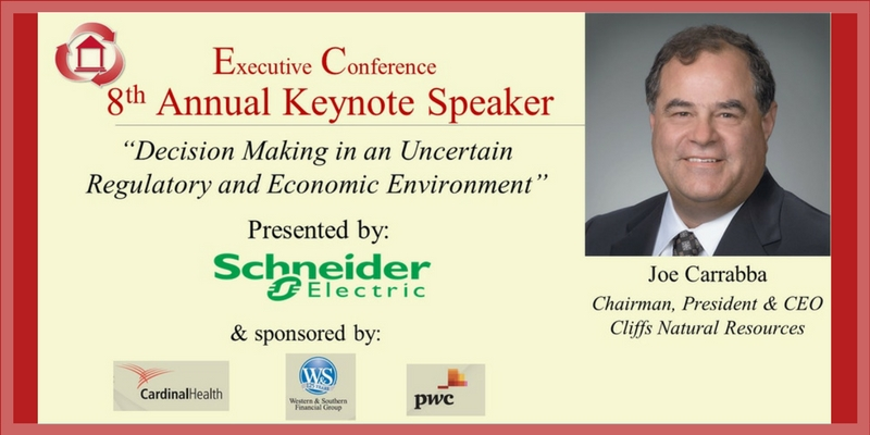 Executive Conference 8th Annual Keynote Speaker Decision Making in an Uncertain Regulatory and Economic Environment, Presented by Schneider Electric and sponsored by Cardinal Health, Western and Southern Financial Group and PwC. Joe Carrabba, Chairman, President and CEO of Cliffs Natural Resources