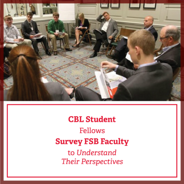 CBL Student Fellows Survey FSB Faculty to Understand Their Perspectives
