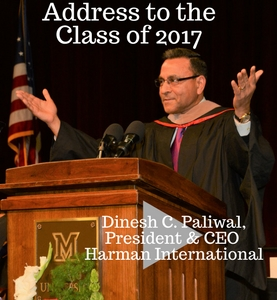 Address to the Class of 2017 by Dinesh C. Paliwal, President and CEO Harman International Photo of Dinesh with link to videotaped speech