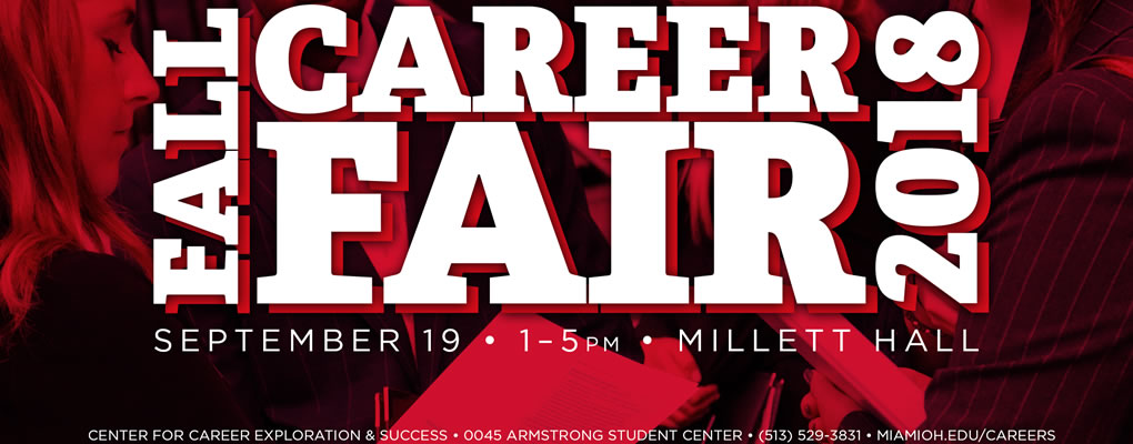 fall career fair 2018 september 19 1-5pm millett hall center for career exploration and success 45 armstrong student center 513-529-3831 miamioh.edu/careers