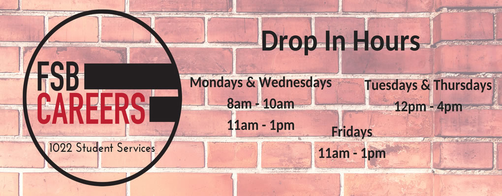 fsb careers 1022 student services drop in hours mondays and wednesdays 8am-10am 11am-1pm tuesdays and thursdays 12pm-4pm fridays 11am-1pm