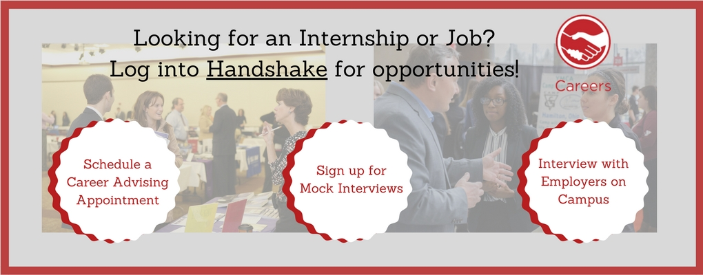Looking for an internship or job? Log into Handshake for opportunities! Schedule a Career Advising Appointment, Sign up for Mock Interviews, and Interview with Employers on Campus.