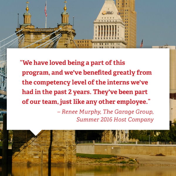 Picture of city with quote from internship host company in word box in front. Renee Murphy of the Garage Group is quoted as a summer 2016 host company. We have loved being a part of this program and we have benefited greatly from the competency level of the interns we have had in the past 2 years. They have been part of our team just like any other employee