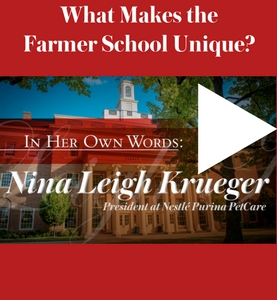 What makes the Farmer School unique? Watch the video clip from Alumna Nina Leigh Krueger, President at Nestle Purina PetCare, to hear her answer. Link to video.