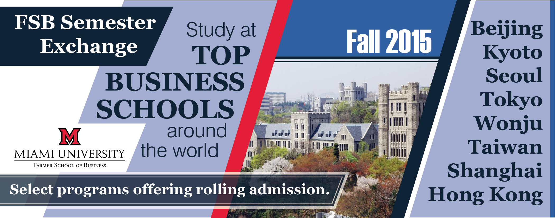 FSB Semester Exchange - Study at TOP BUSINESS SCHOOLS AAROUND THE WORLD.  Select programs offering rolling admission.  Beijing, Kyoto, Seoul, Tokyo, Wonju, Tiawan, Shanghai, Hong Kong.
