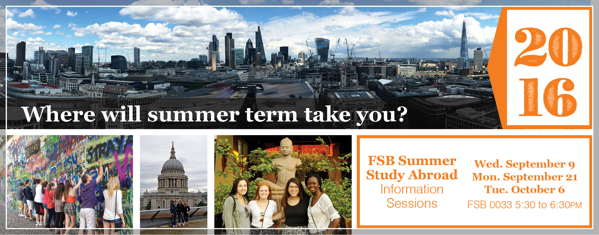Where will summer term taken you?  FSB Summer Study Abroad Info Sessions 11/9, 11/21, 10/6 FSB 0033 5:30 - 6:30PM