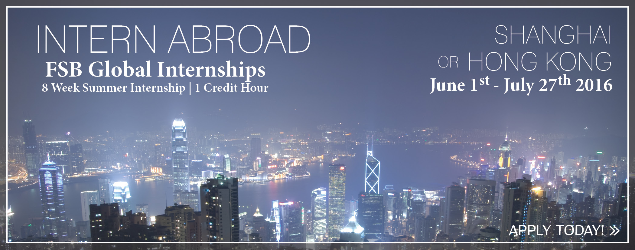 Intern Abroad FSB Global Internships 8 week summer internship / 1 credit hour.  Shanghai or Hong Kong.  6/1 - 7/27/16