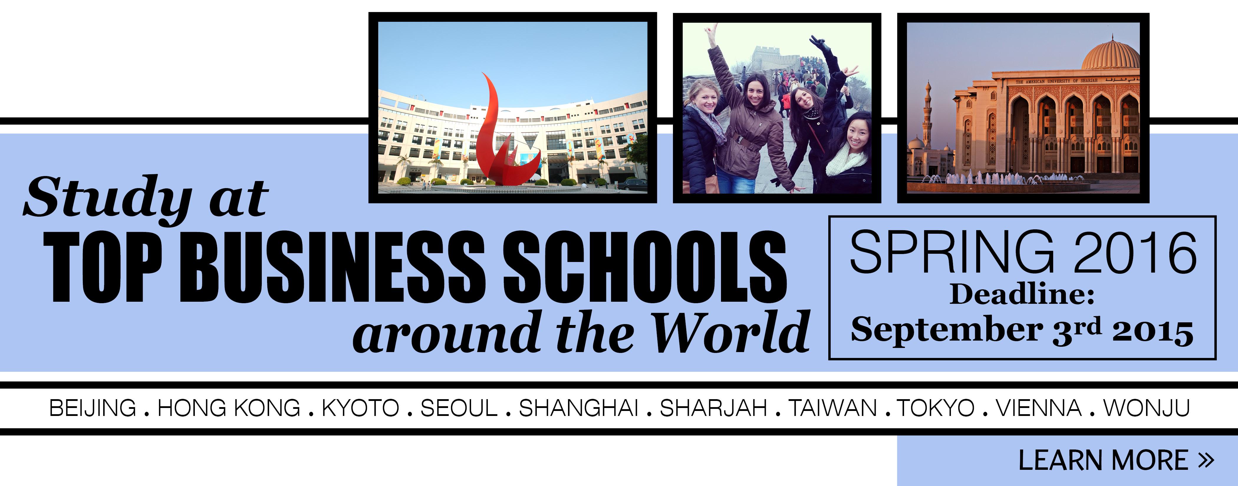 Study at Top Business Schools around the world.  Sprig 2016  Deadline:  September 3rd 2015.  Beijing, Hong Kong, Kyoto, Seoul, Shanghai, Sharjah, Taiwan, Tokyo, Vienna, Wonju