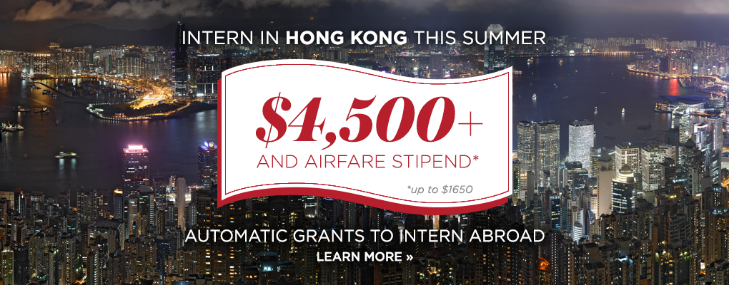 Intern in Hong Kong this summer. $4,500+ and airfare stipend up to $1650. Automatic grants to intern abroad. Learn more » Photo of Hong Kong skyline