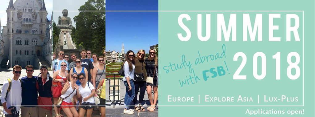 Study Abroad with FSB! Summer 2018 Europe, Explore Asia, Lux-plus Applications Open!