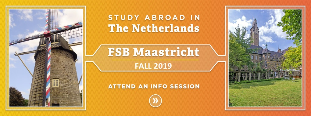 Orange background with a picture of a windmill and a picture of Maastricht University building. Study Abroad in the Netherlands FSB Maastricht Fall 2019. Attend an Info Session.