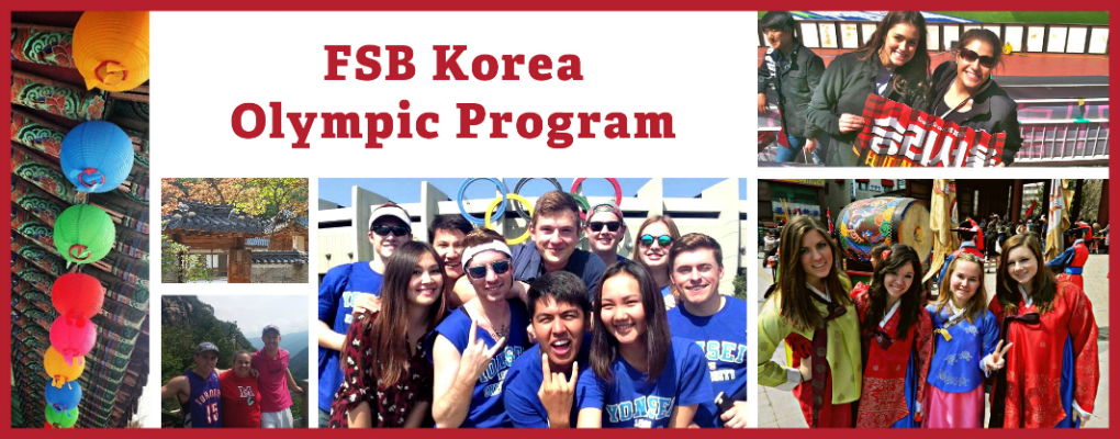 FSB Korea Olympic Program. Images of colorful lanterns, traditional Korean buildings, three students in front of mountains, 10 students in front of structure with Olympic rings, two students holding a sign with Korean writing, and four female students in traditional Korean dress.