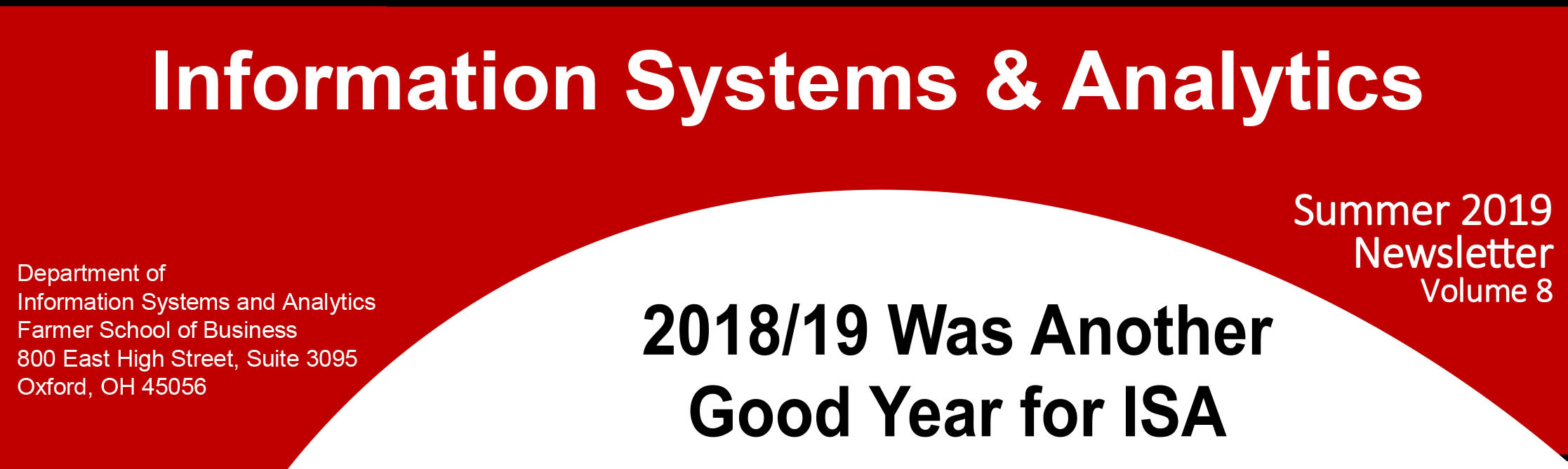 ISA Newsletter 2018 - Information Systems and Analytics News. Summer 2018 issue - The Year in Review, Additional Highlights and Faculty News, More Details, and Student Recognition and Giving Back