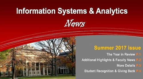 ISA Newsletter 2017 - Information Systems and Analytics News. Summer 2017 issue - The Year in Review, Additional Highlights and Faculty News, More Details, and Student Recognition and Giving Back