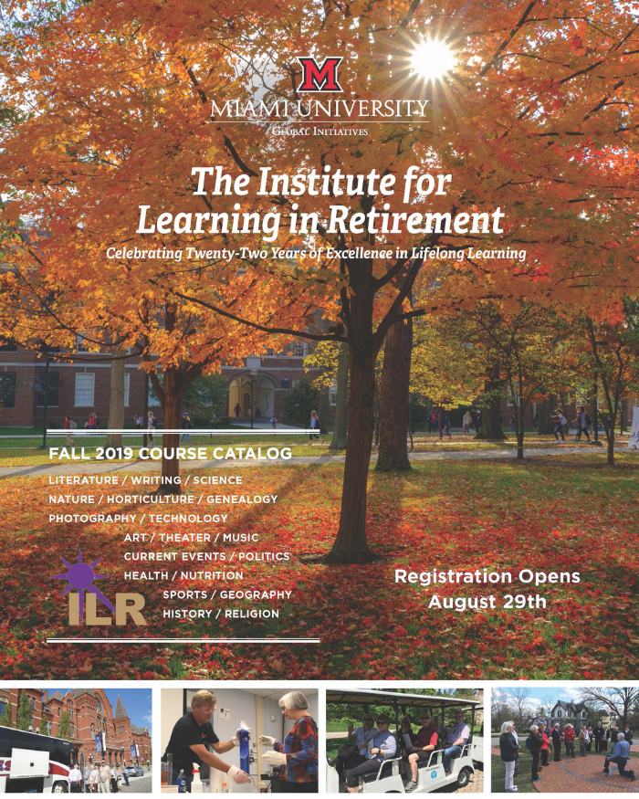 Miami University Global Initiatives, The Institute for Learning in Retirement, Celebrating Twenty Two Years of Excellence in Lifelong Learning, Fall 2019 Course Catalog, Registration Opens August 29th