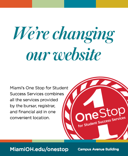 We're changing our website. Miami's One Stop for Student Success Services combines all the services provided by the Bursar, Registrar, and Financial Aid in one convenient location. Located in the Campus Avenue Building. MiamiOH.edu/OneStop